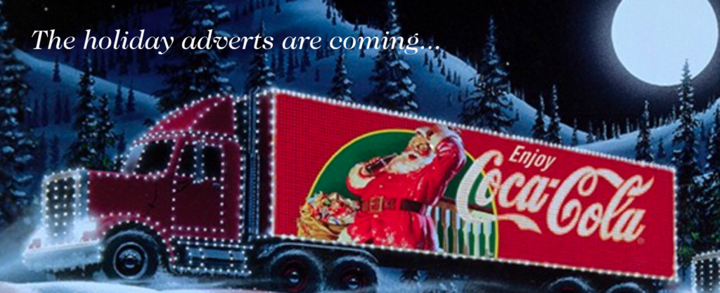 The Advertising Authority the holiday adverts are coming for Christmas